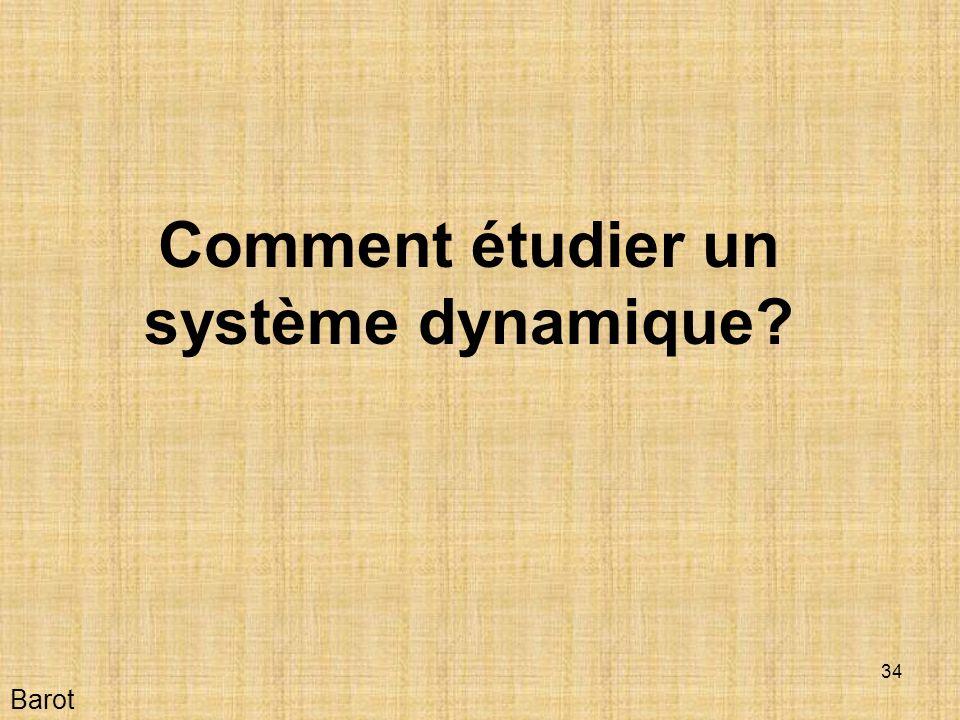 34 Comment étudier un système dynamique? Barot