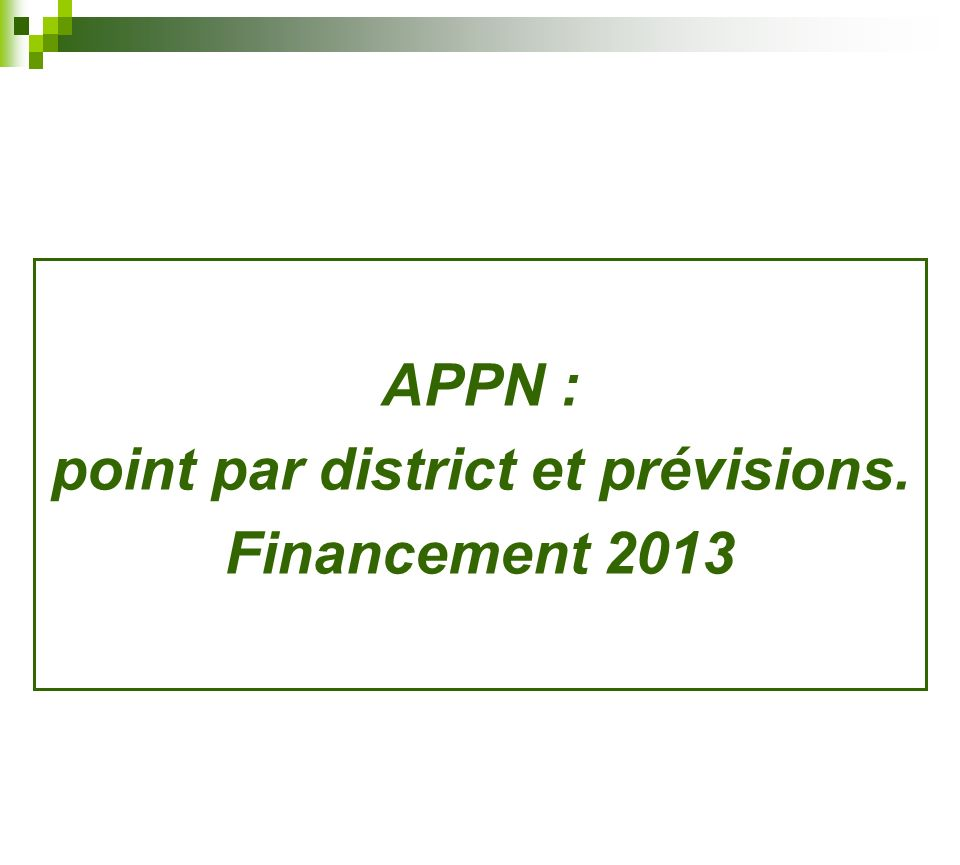 APPN : point par district et prévisions. Financement 2013