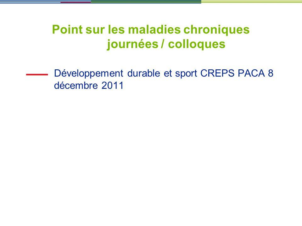 Point sur les maladies chroniques journées / colloques Développement durable et sport CREPS PACA 8 décembre 2011