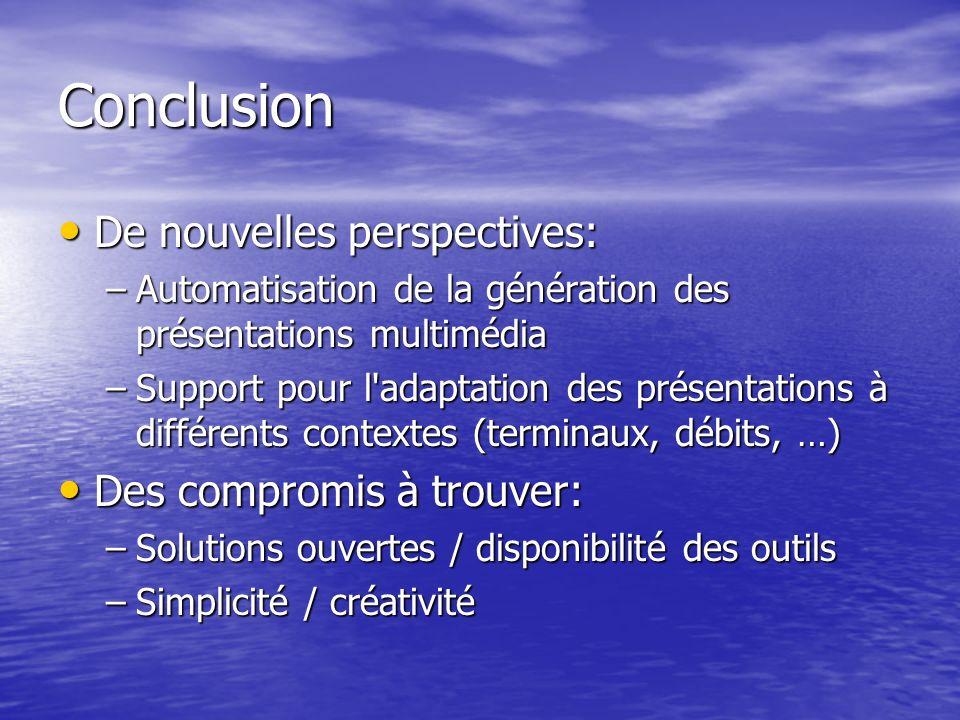 Conclusion De nouvelles perspectives: De nouvelles perspectives: –Automatisation de la génération des présentations multimédia –Support pour l'adaptat