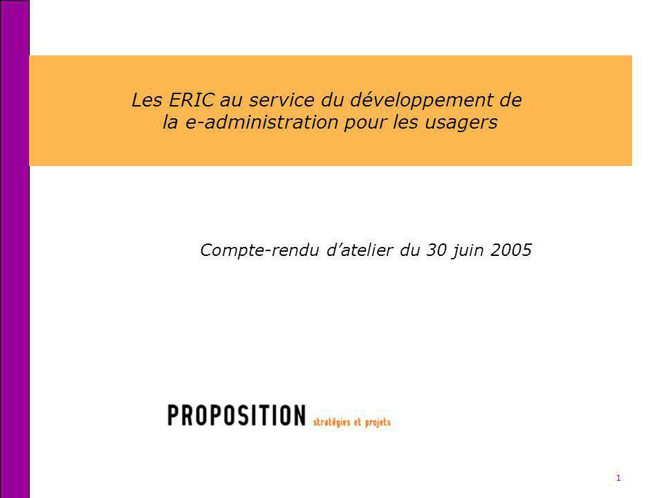 1 Les ERIC au service du développement de la e-administration pour les usagers Compte-rendu datelier du 30 juin 2005
