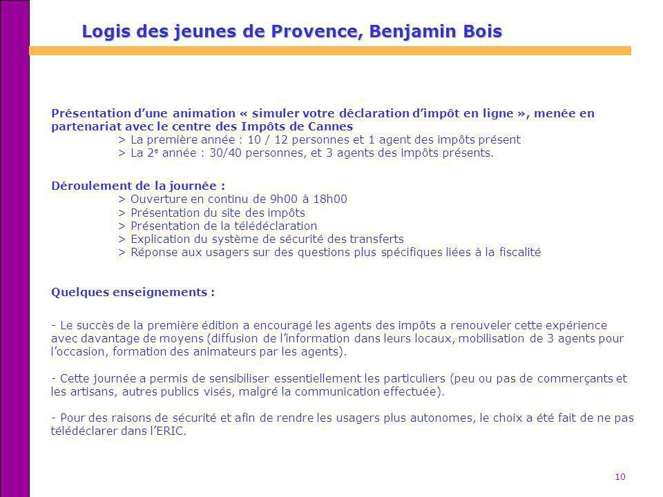 10 Logis des jeunes de Provence, Benjamin Bois Présentation dune animation « simuler votre déclaration dimpôt en ligne », menée en partenariat avec le