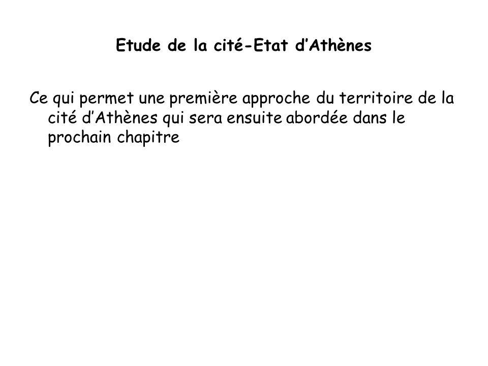 Etude de la cité-Etat dAthènes Ce qui permet une première approche du territoire de la cité dAthènes qui sera ensuite abordée dans le prochain chapitr