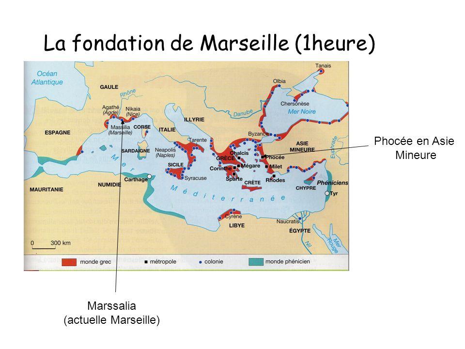 La fondation de Marseille (1heure) Phocée en Asie Mineure Marssalia (actuelle Marseille)