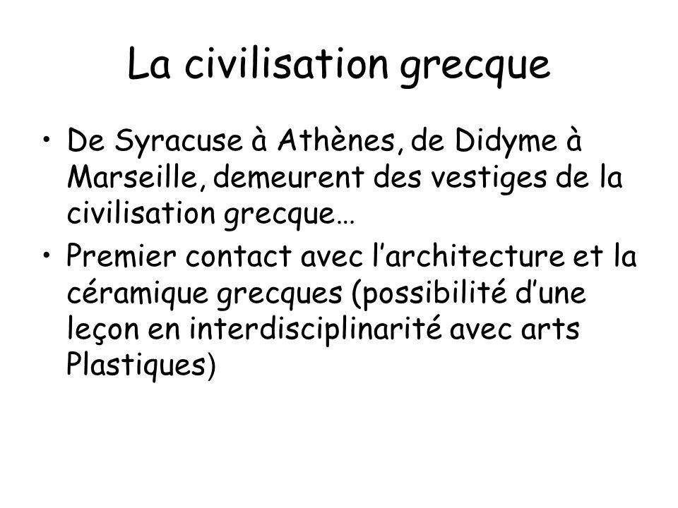 La civilisation grecque De Syracuse à Athènes, de Didyme à Marseille, demeurent des vestiges de la civilisation grecque… Premier contact avec larchite