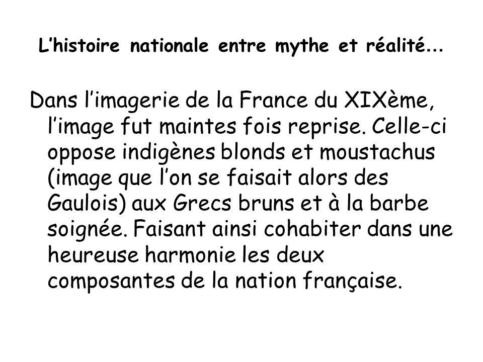 Lhistoire nationale entre mythe et réalité … Dans limagerie de la France du XIXème, limage fut maintes fois reprise. Celle-ci oppose indigènes blonds