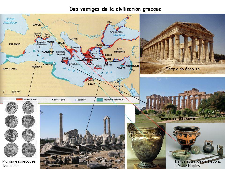 Des vestiges de la civilisation grecque Temple de Ségeste Temple de Sélinonte Vase de Vix Temple de Didyme Monnaies grecques, Marseille Tombe étrusque