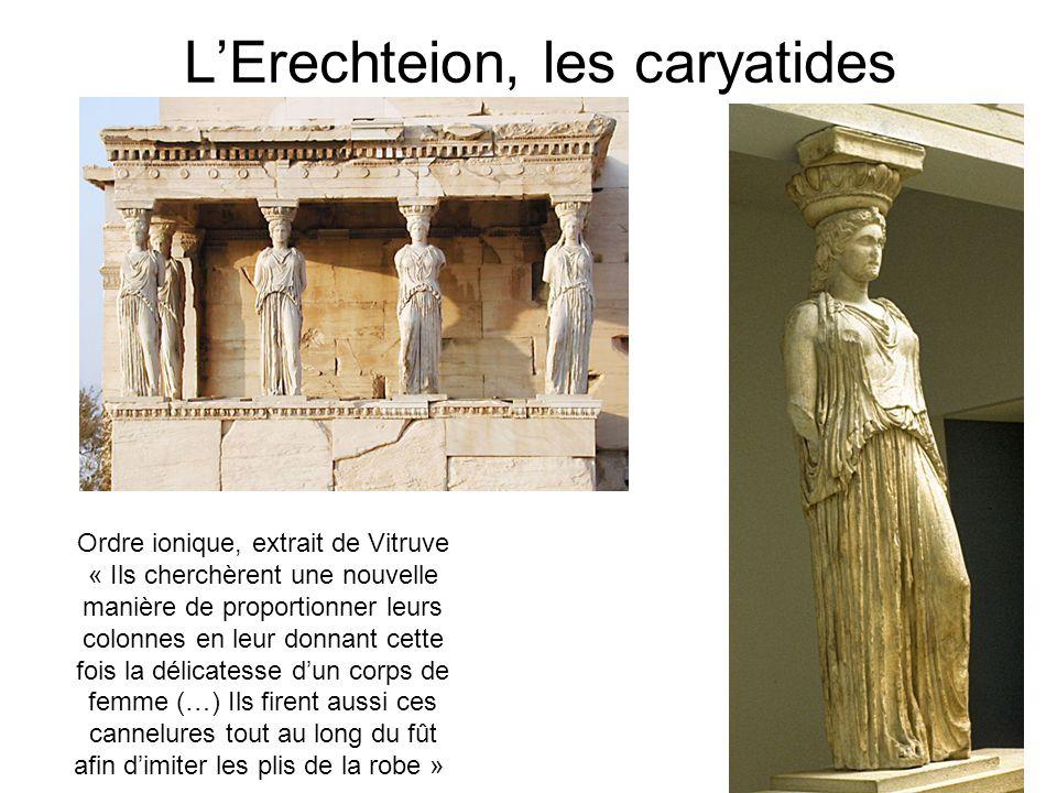 LErechteion, les caryatides Ordre ionique, extrait de Vitruve « Ils cherchèrent une nouvelle manière de proportionner leurs colonnes en leur donnant c