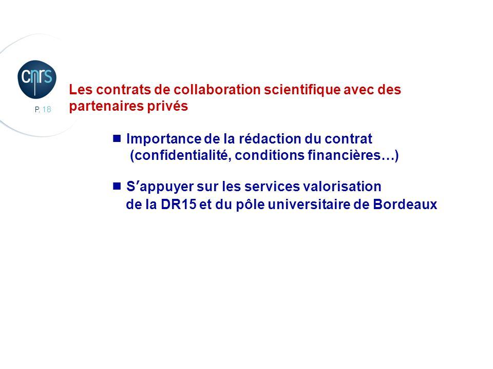 P. 18 CBMN, Chimie et Biologie des Membranes et des Nanoobjets Les contrats de collaboration scientifique avec des partenaires privés Importance de la