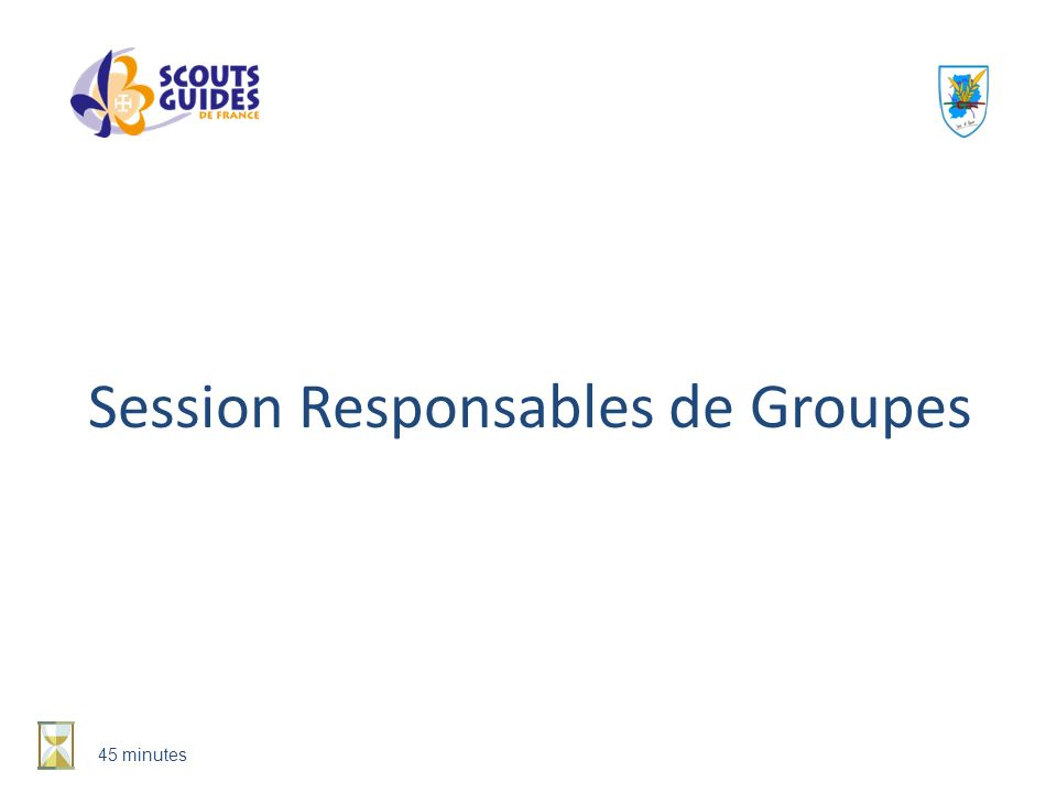 Session Responsables de Groupes 45 minutes
