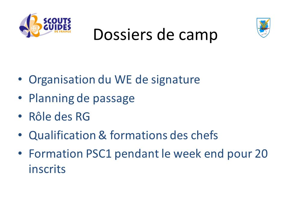 Organisation du WE de signature Planning de passage Rôle des RG Qualification & formations des chefs Formation PSC1 pendant le week end pour 20 inscri