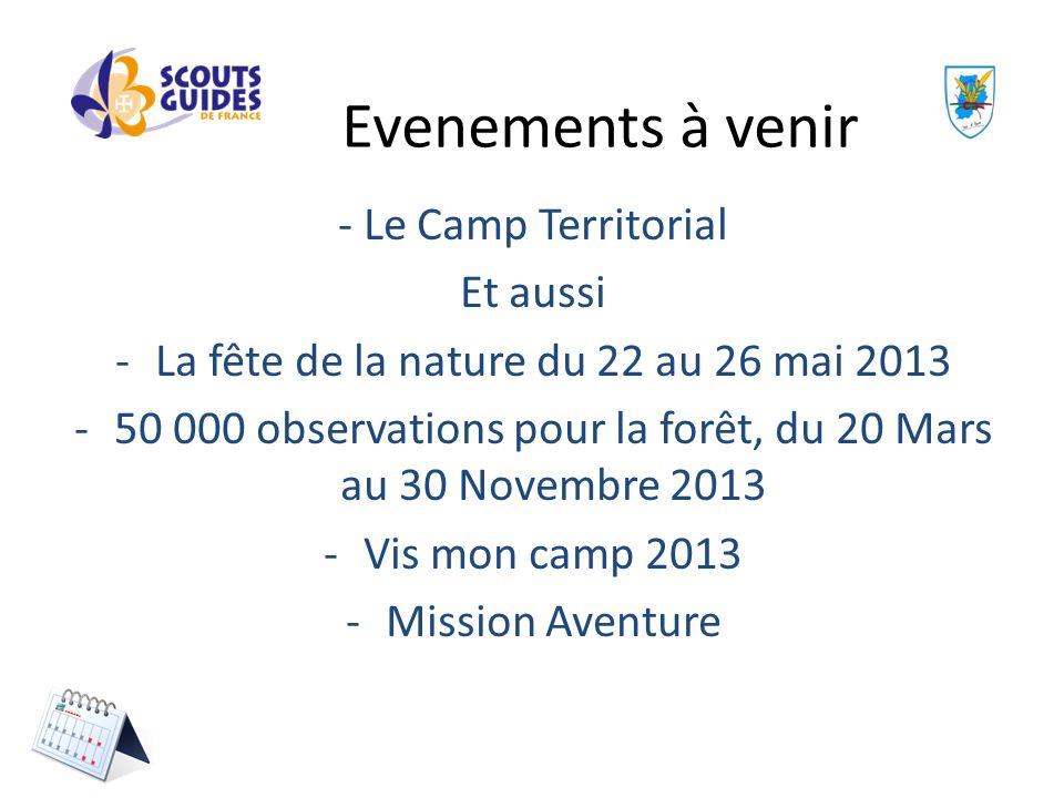 - Le Camp Territorial Et aussi -La fête de la nature du 22 au 26 mai 2013 -50 000 observations pour la forêt, du 20 Mars au 30 Novembre 2013 -Vis mon