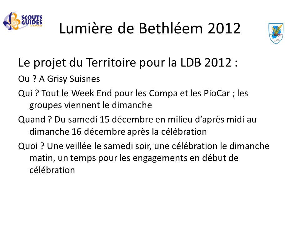 Lumière de Bethléem 2012 Le projet du Territoire pour la LDB 2012 : Ou ? A Grisy Suisnes Qui ? Tout le Week End pour les Compa et les PioCar ; les gro