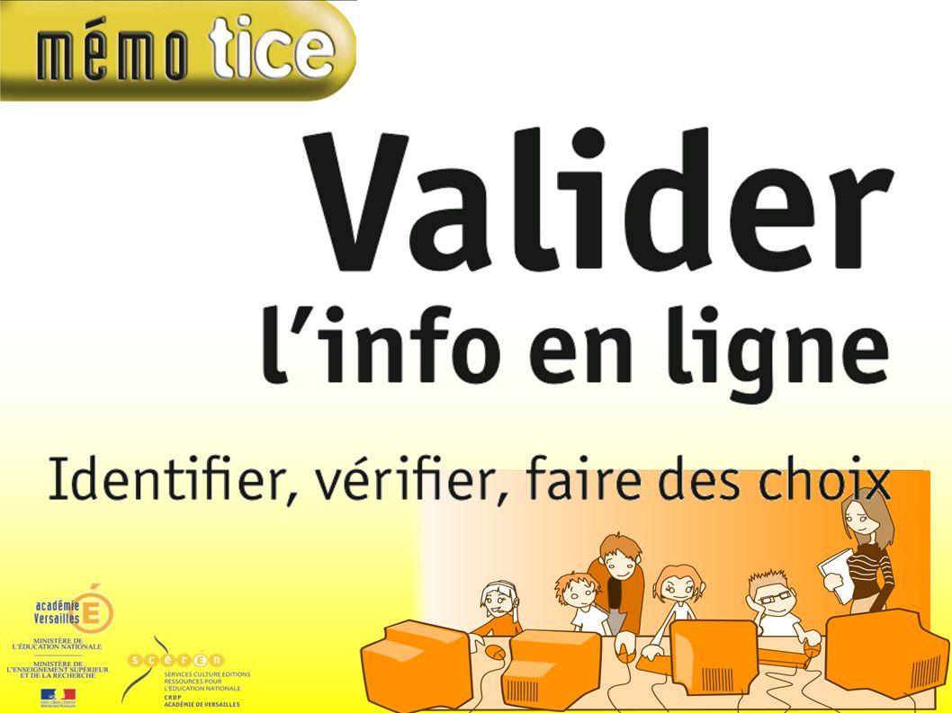 Valider l ' info en ligne Une information qui est sur internet est forcément fiable car elle a été vérifiée.