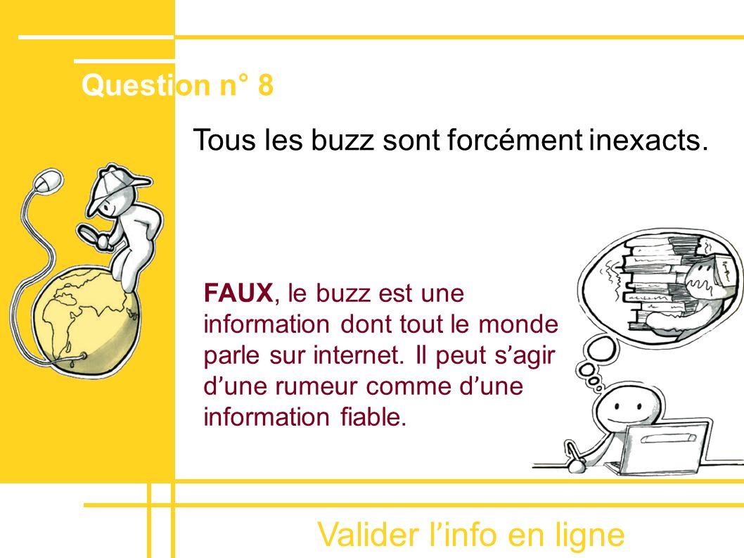 Valider l ' info en ligne Tous les buzz sont forcément inexacts. FAUX, le buzz est une information dont tout le monde parle sur internet. Il peut s '