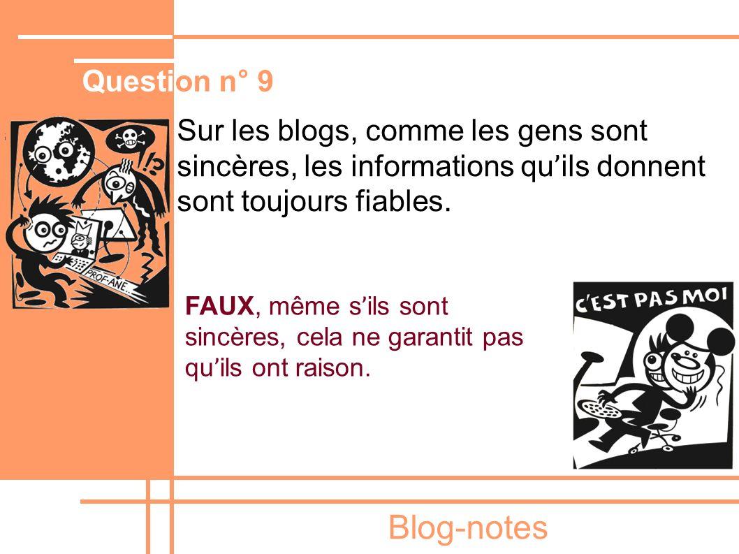 Blog-notes Sur les blogs, comme les gens sont sincères, les informations qu ' ils donnent sont toujours fiables. FAUX, même s ' ils sont sincères, cel