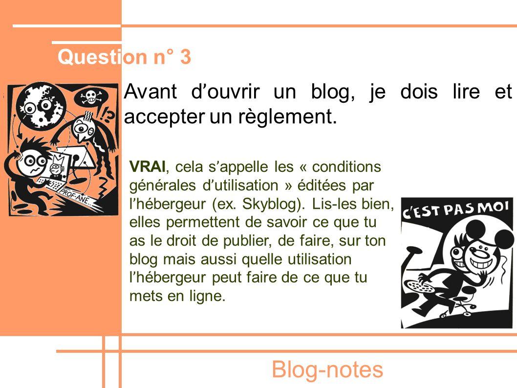 Blog-notes Avant d ' ouvrir un blog, je dois lire et accepter un règlement. VRAI, cela s ' appelle les « conditions générales d ' utilisation » éditée