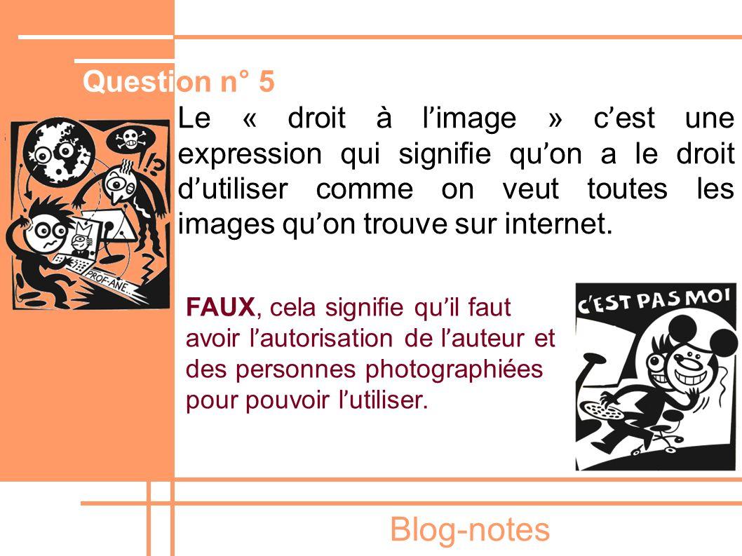 Blog-notes Le « droit à l ' image » c ' est une expression qui signifie qu ' on a le droit d ' utiliser comme on veut toutes les images qu ' on trouve