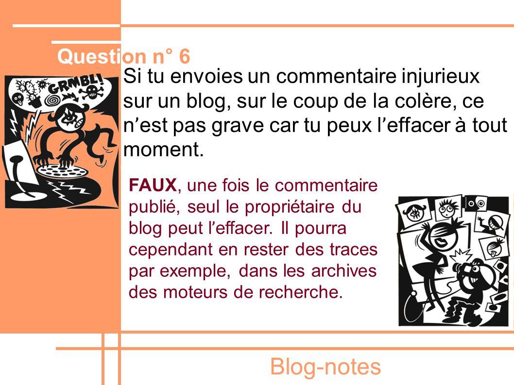 Blog-notes Si tu envoies un commentaire injurieux sur un blog, sur le coup de la colère, ce n ' est pas grave car tu peux l ' effacer à tout moment. F