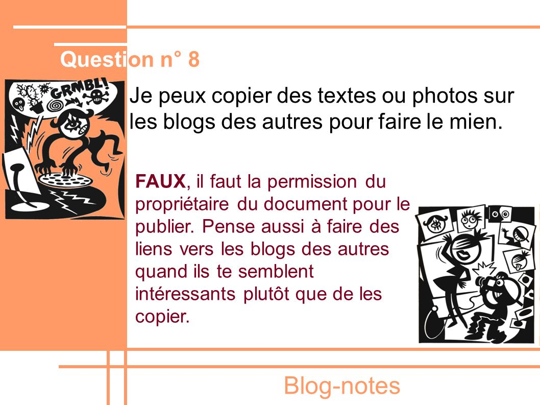 Blog-notes Je peux copier des textes ou photos sur les blogs des autres pour faire le mien. FAUX, il faut la permission du propriétaire du document po