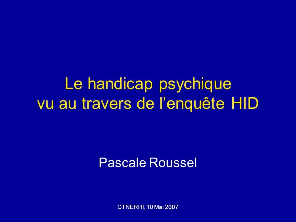 CTNERHI, 10 Mai 2007 Le handicap psychique vu au travers de lenquête HID Pascale Roussel