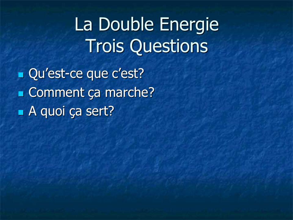 La Double Energie Trois Questions Quest-ce que cest? Quest-ce que cest? Comment ça marche? Comment ça marche? A quoi ça sert? A quoi ça sert?