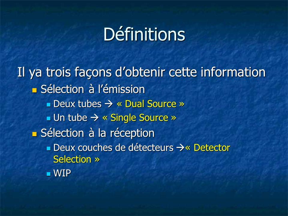 Définitions Il ya trois façons dobtenir cette information Sélection à lémission Sélection à lémission Deux tubes « Dual Source » Deux tubes « Dual Sou