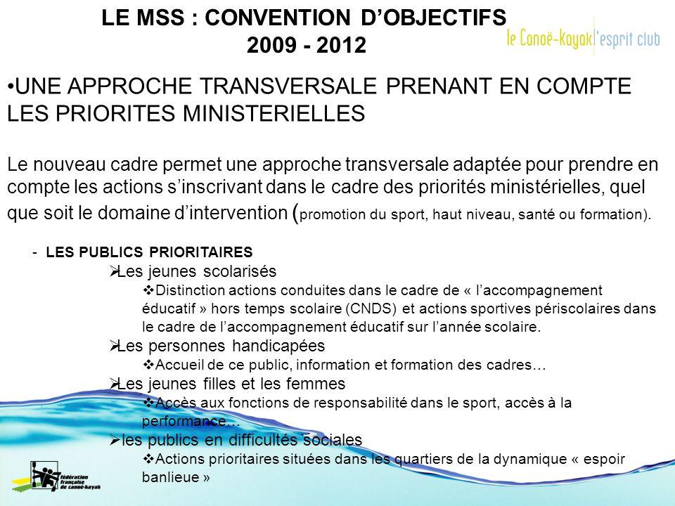 LE MSS : CONVENTION DOBJECTIFS 2009 - 2012 UNE APPROCHE TRANSVERSALE PRENANT EN COMPTE LES PRIORITES MINISTERIELLES Le nouveau cadre permet une approc