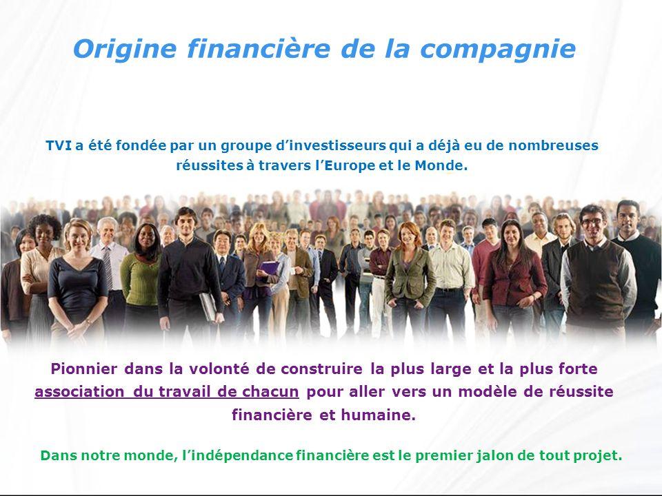 Origine financière de la compagnie TVI a été fondée par un groupe dinvestisseurs qui a déjà eu de nombreuses réussites à travers lEurope et le Monde.