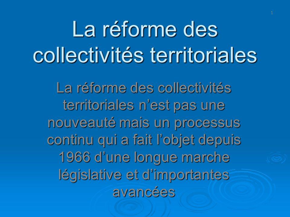 1 La réforme des collectivités territoriales La réforme des collectivités territoriales nest pas une nouveauté mais un processus continu qui a fait lo