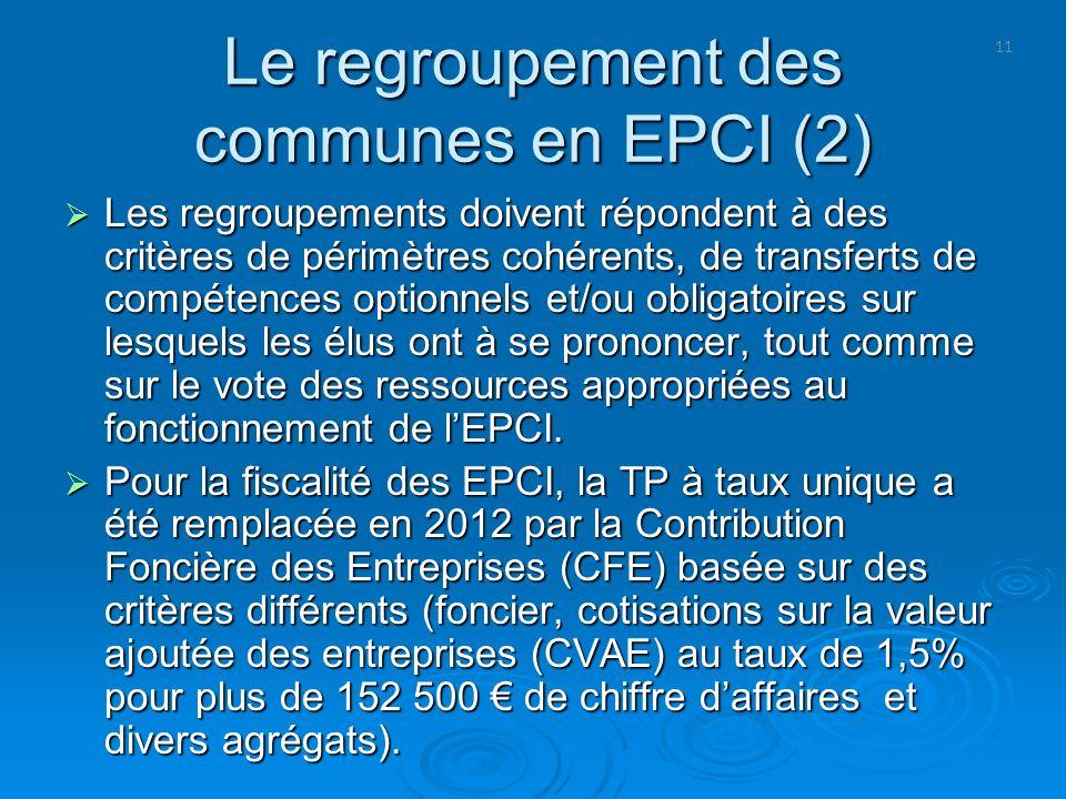 11 Le regroupement des communes en EPCI (2) Les regroupements doivent répondent à des critères de périmètres cohérents, de transferts de compétences o