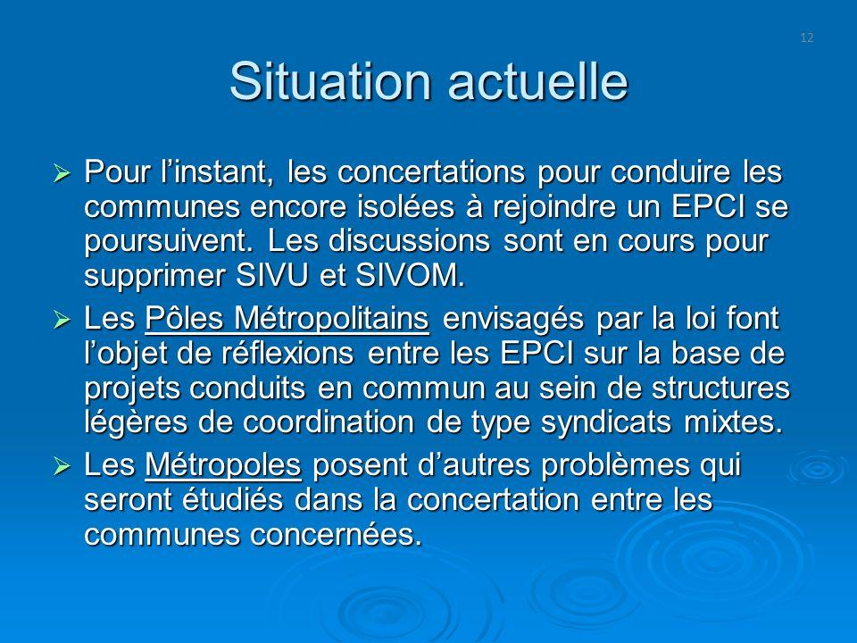 12 Situation actuelle Pour linstant, les concertations pour conduire les communes encore isolées à rejoindre un EPCI se poursuivent. Les discussions s