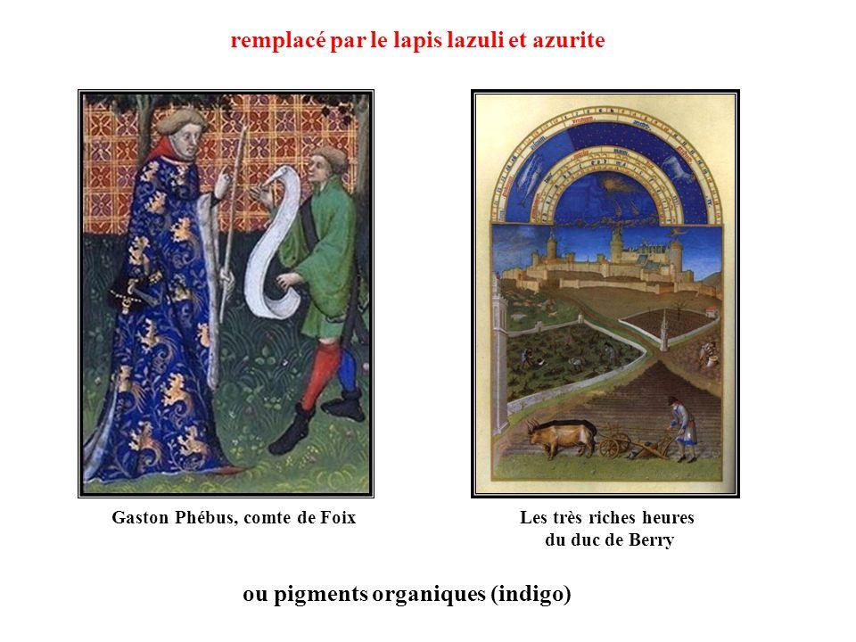 remplacé par le lapis lazuli et azurite ou pigments organiques (indigo) Les très riches heures du duc de Berry Gaston Phébus, comte de Foix