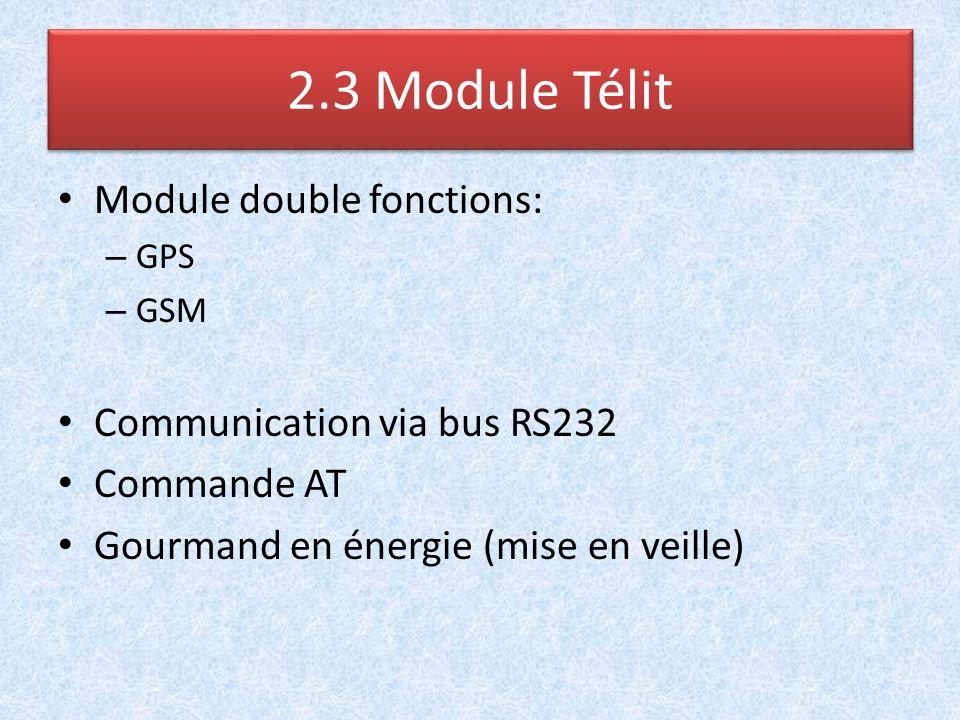 Module double fonctions: – GPS – GSM Communication via bus RS232 Commande AT Gourmand en énergie (mise en veille) 2.3 Module Télit