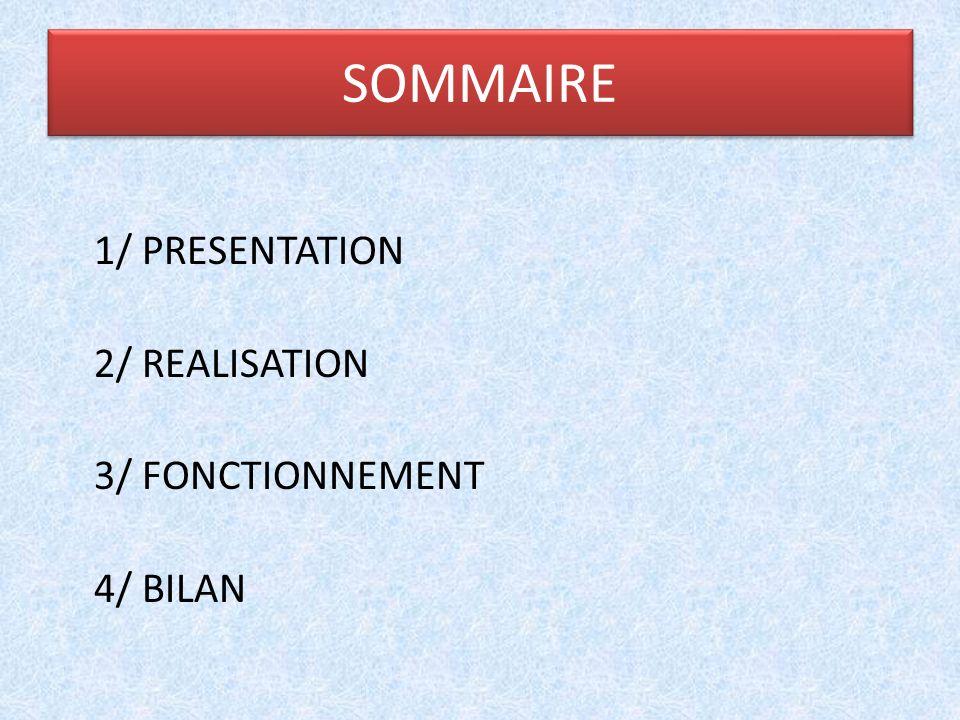 1/ PRESENTATION 2/ REALISATION 3/ FONCTIONNEMENT 4/ BILAN SOMMAIRE