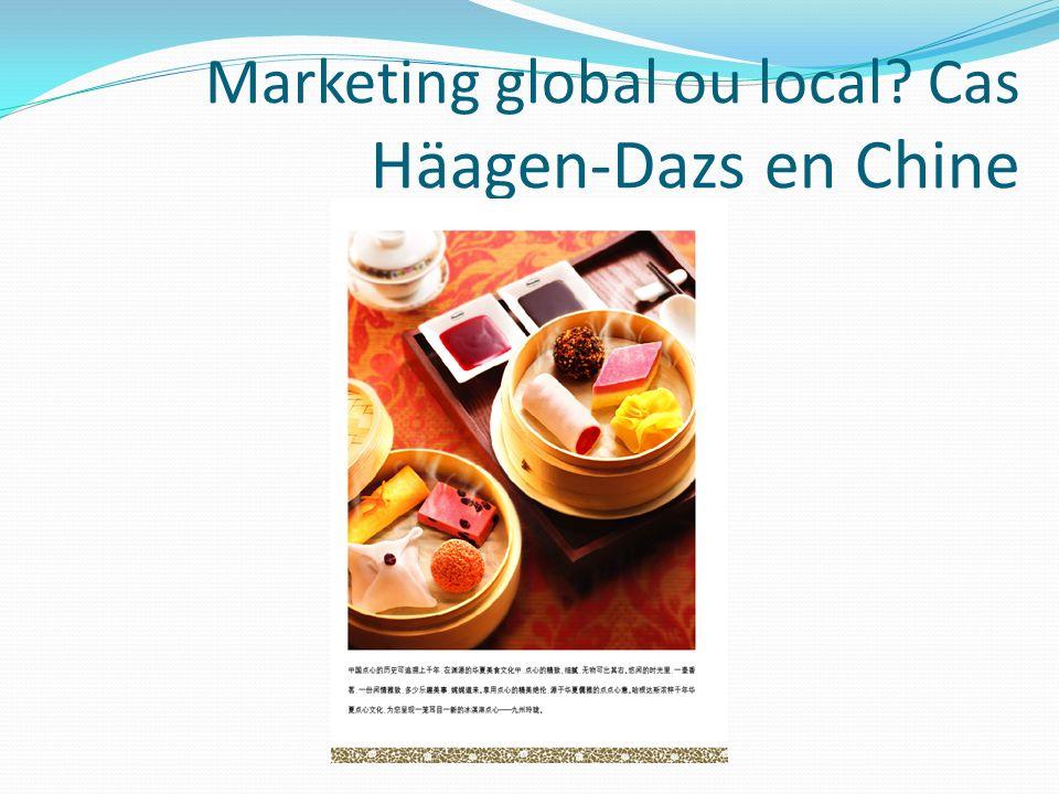 Marketing global ou local? Cas Häagen-Dazs en Chine