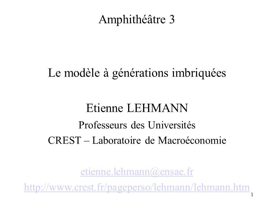 1 Amphithéâtre 3 Le modèle à générations imbriquées Etienne LEHMANN Professeurs des Universités CREST – Laboratoire de Macroéconomie etienne.lehmann@e