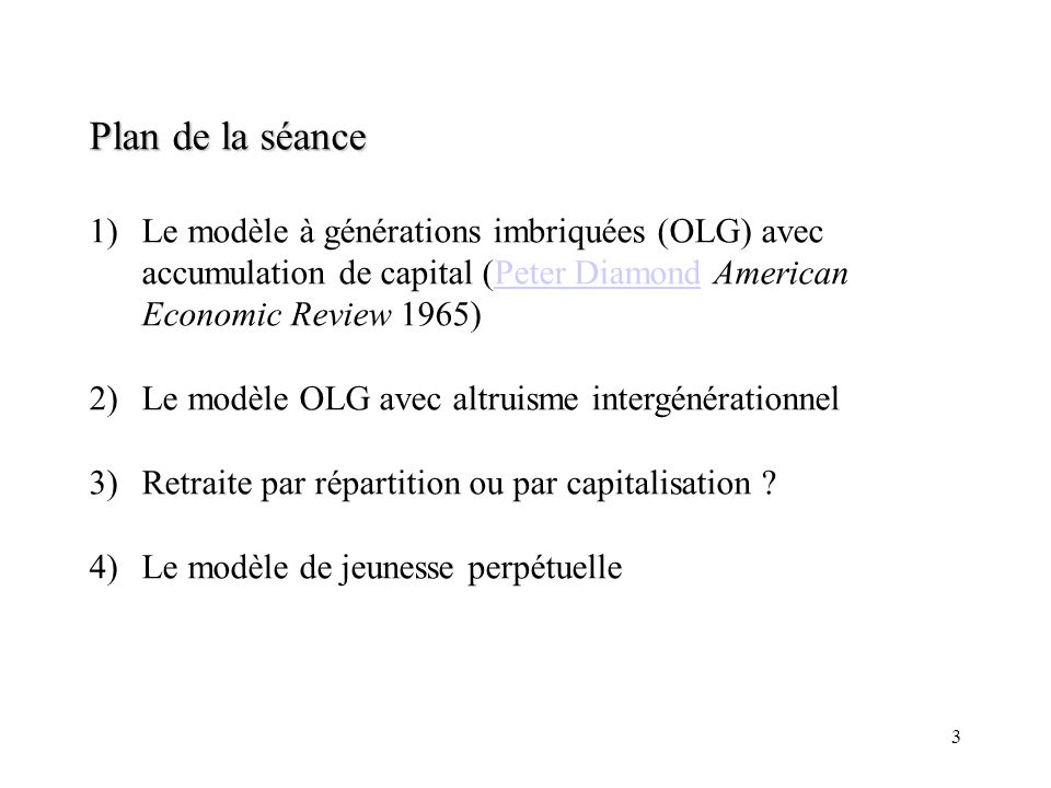 3 Plan de la séance 1)Le modèle à générations imbriquées (OLG) avec accumulation de capital (Peter Diamond American Economic Review 1965)Peter Diamond