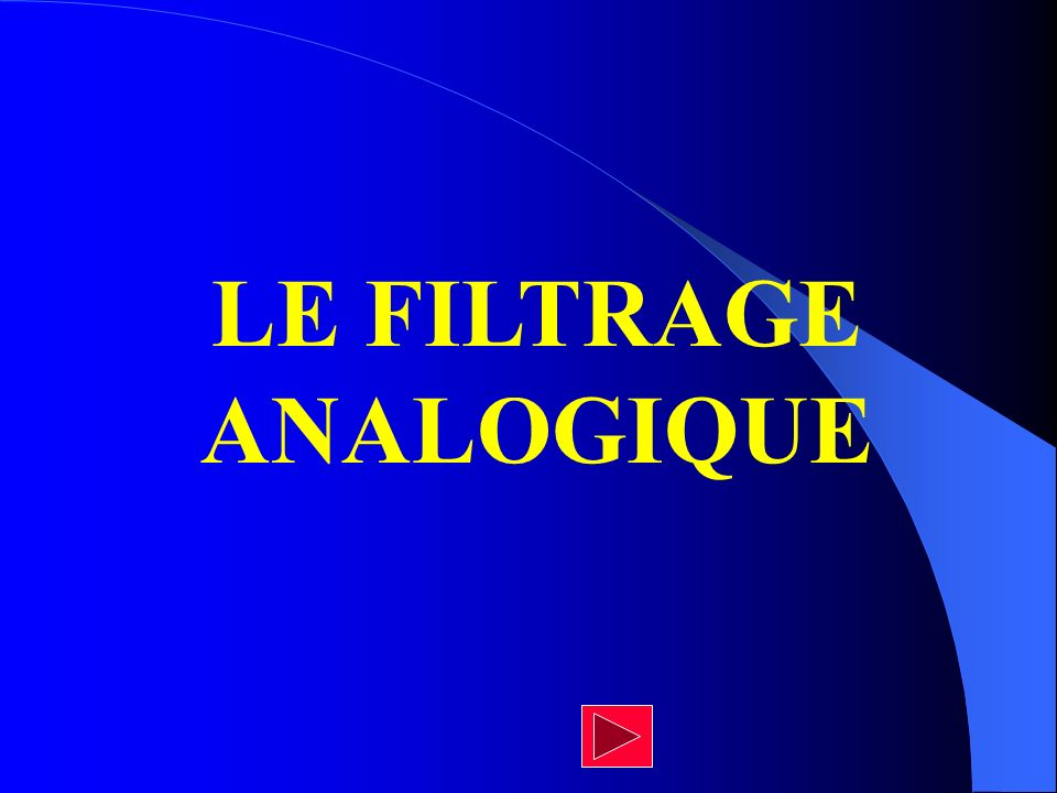 LE FILTRAGE ANALOGIQUE