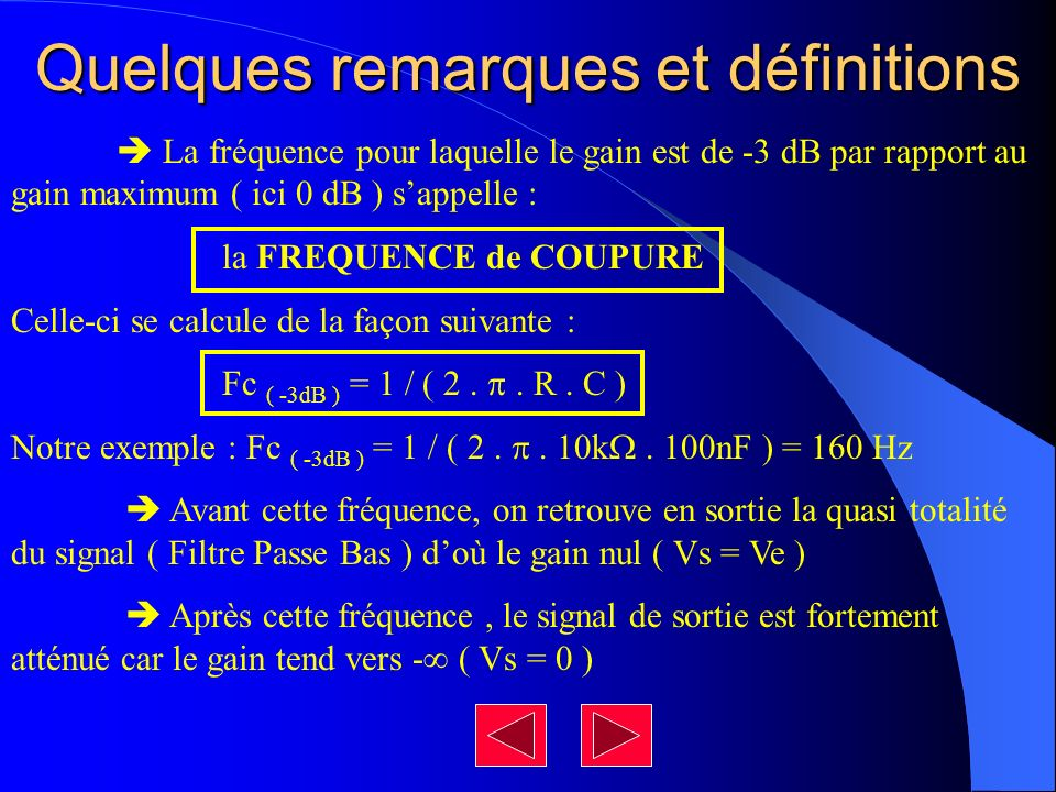 Quelques remarques et définitions Le filtre étant dORDRE 1, le gain diminue de 20 dB / décade, cest à dire quaprès la fréquence de coupure, chaque fois que lon multipliera par 10 la fréquence, le gain baissera de 20 dB.