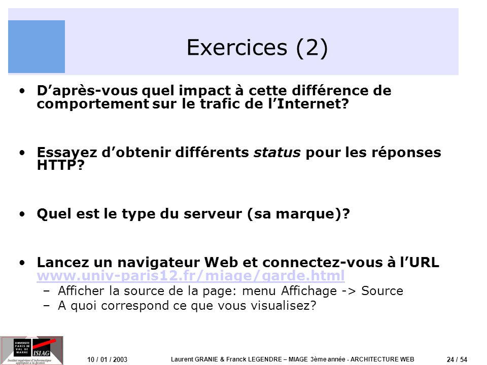 24 / 54 10 / 01 / 2003 Laurent GRANIE & Franck LEGENDRE – MIAGE 3ème année - ARCHITECTURE WEB Exercices (2) Daprès-vous quel impact à cette différence