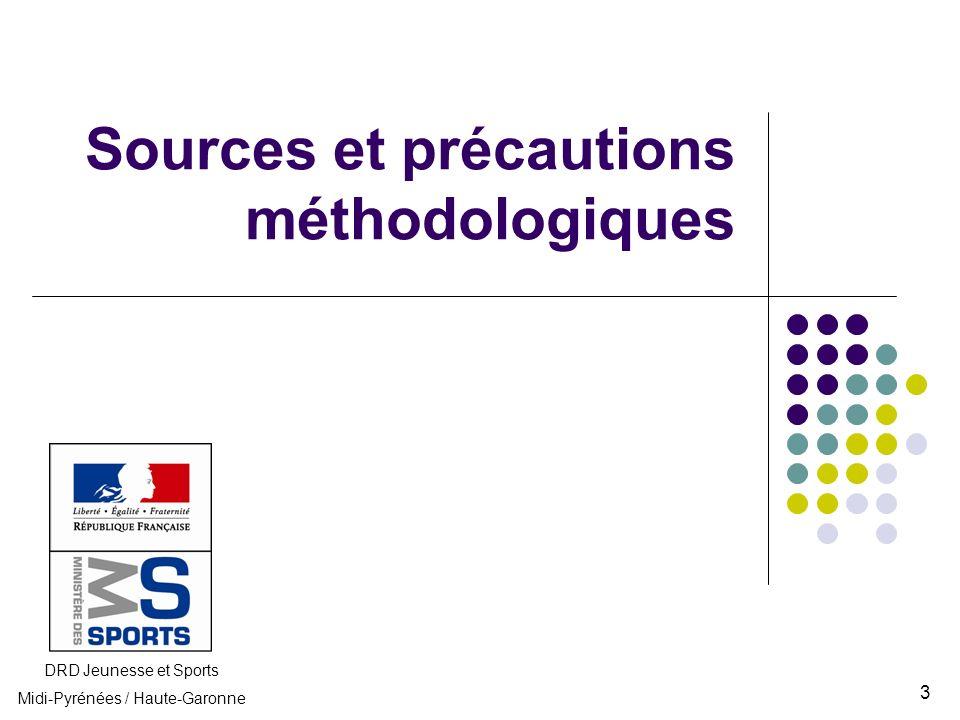 Sources et précautions méthodologiques DRD Jeunesse et Sports Midi-Pyrénées / Haute-Garonne 3