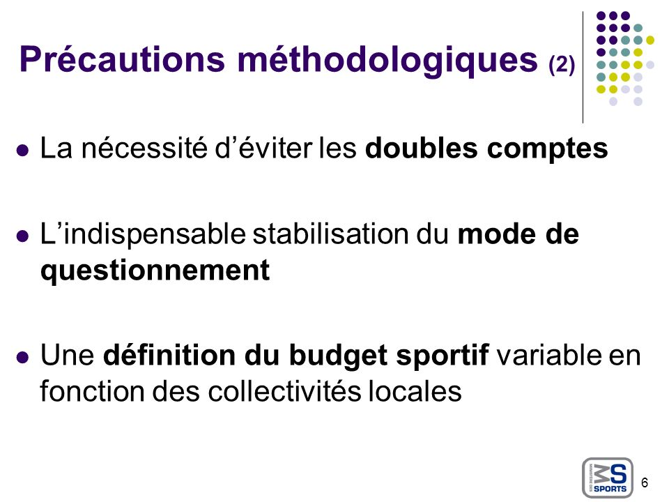 Précautions méthodologiques (3) Le budget sport de la commune de Toulouse (2003) 7 Sports et Jeunesse : Stades, piscines, patinoires, zones vertes, centres de loisirs, animation socioculturelle…