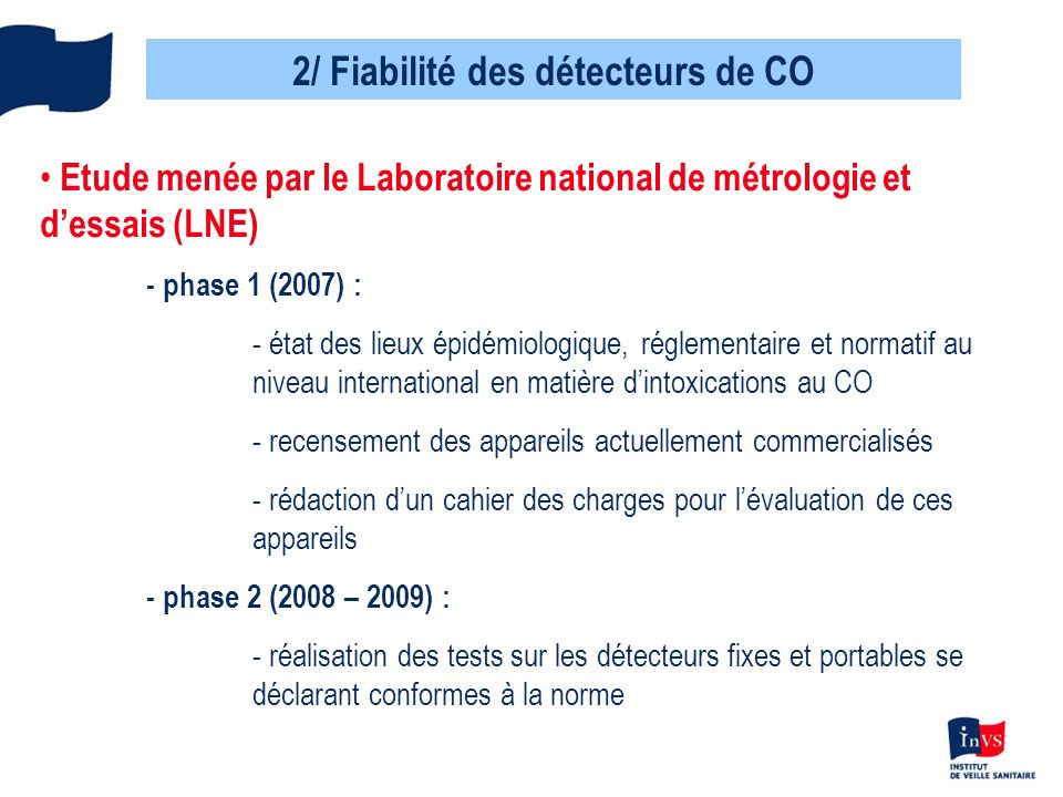 2/ Fiabilité des détecteurs de CO Etude menée par le Laboratoire national de métrologie et dessais (LNE) - phase 1 (2007) : - état des lieux épidémiol