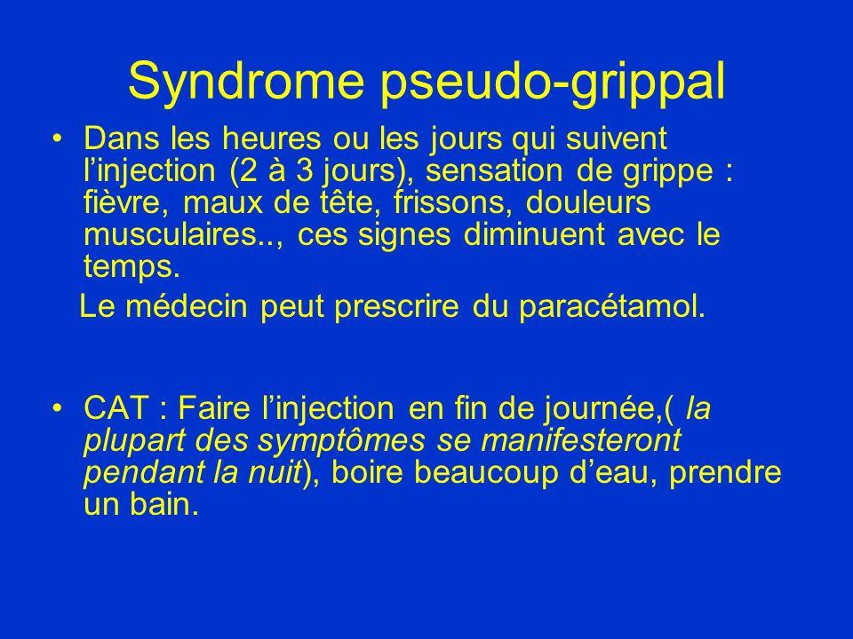Syndrome pseudo-grippal Dans les heures ou les jours qui suivent linjection (2 à 3 jours), sensation de grippe : fièvre, maux de tête, frissons, doule