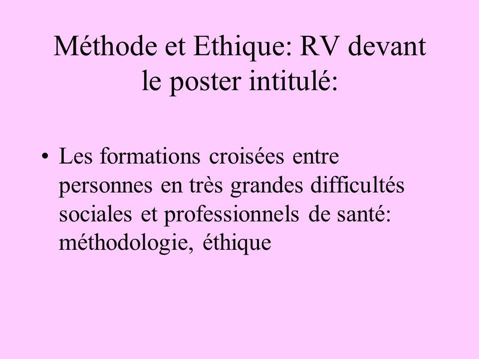 Méthode et Ethique: RV devant le poster intitulé: Les formations croisées entre personnes en très grandes difficultés sociales et professionnels de santé: méthodologie, éthique