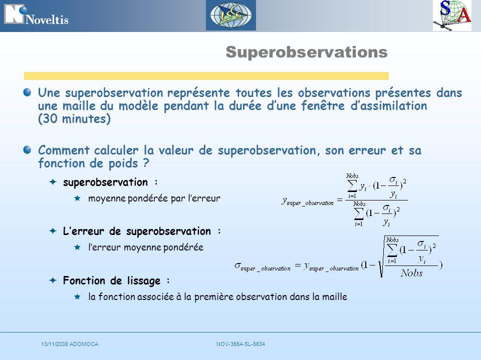 13/11/2008 ADOMOCANOV-3554-SL-6634 Superobservations Une superobservation représente toutes les observations présentes dans une maille du modèle pendant la durée dune fenêtre dassimilation (30 minutes) Comment calculer la valeur de superobservation, son erreur et sa fonction de poids .