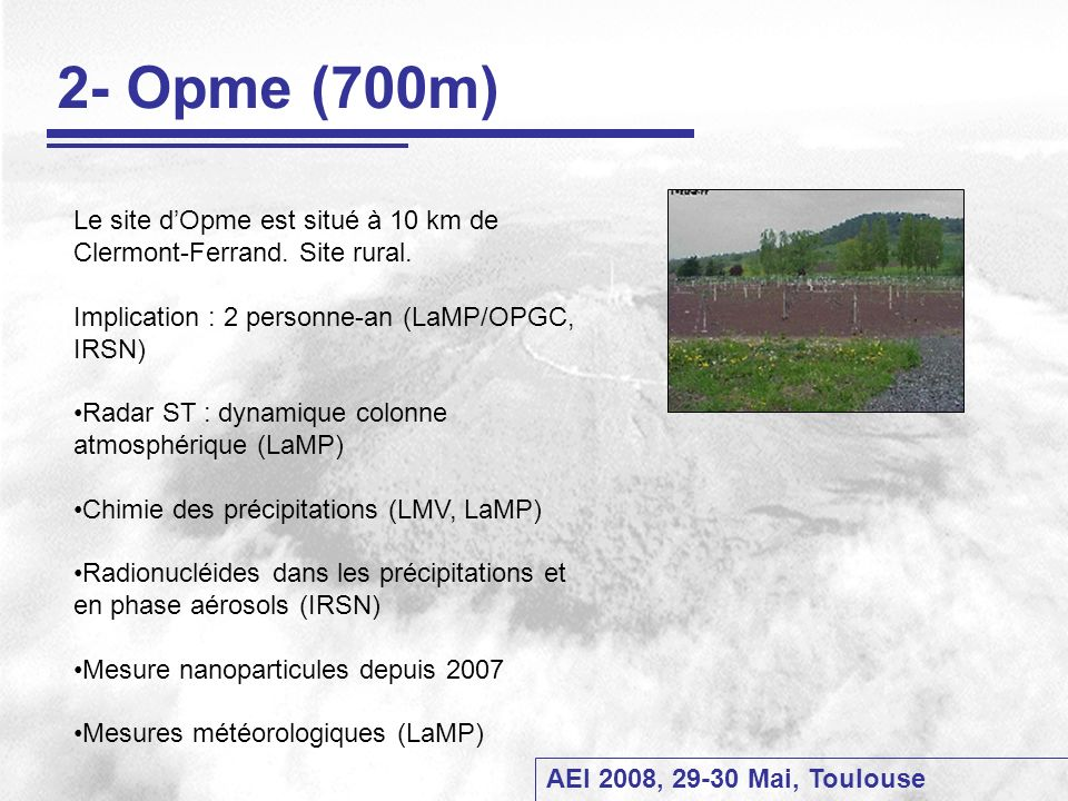 AEI 2008, 29-30 Mai, Toulouse 2- Opme (700m) Le site dOpme est situé à 10 km de Clermont-Ferrand. Site rural. Implication : 2 personne-an (LaMP/OPGC,