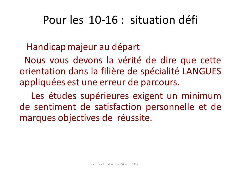 Pour les 10-16 : situation défi Handicap majeur au départ Nous vous devons la vérité de dire que cette orientation dans la filière de spécialité LANGU