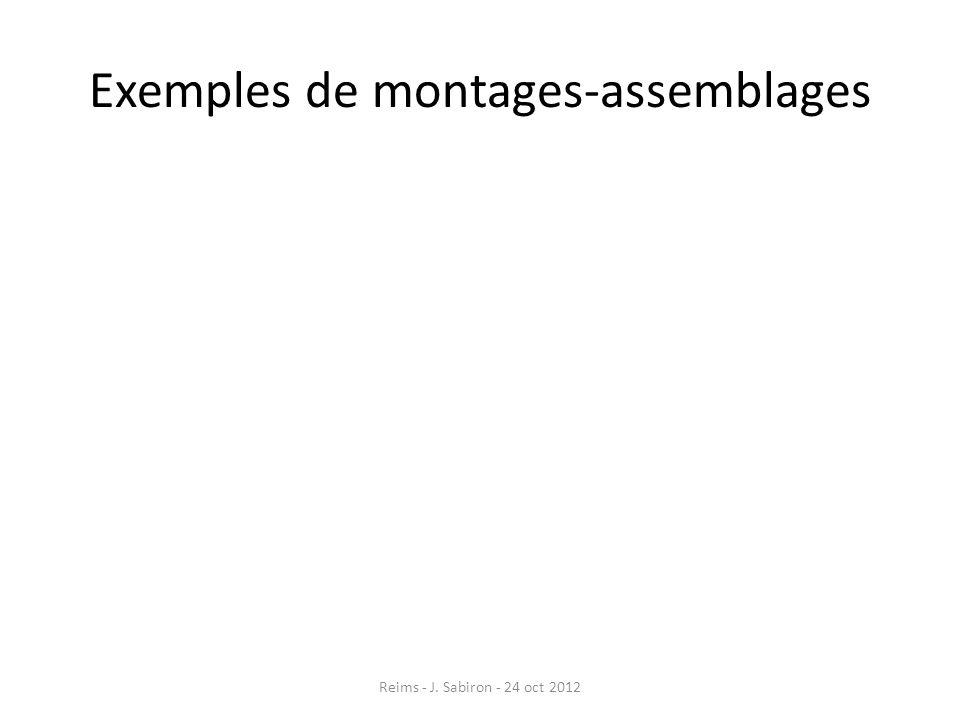 Exemples de montages-assemblages Reims - J. Sabiron - 24 oct 2012